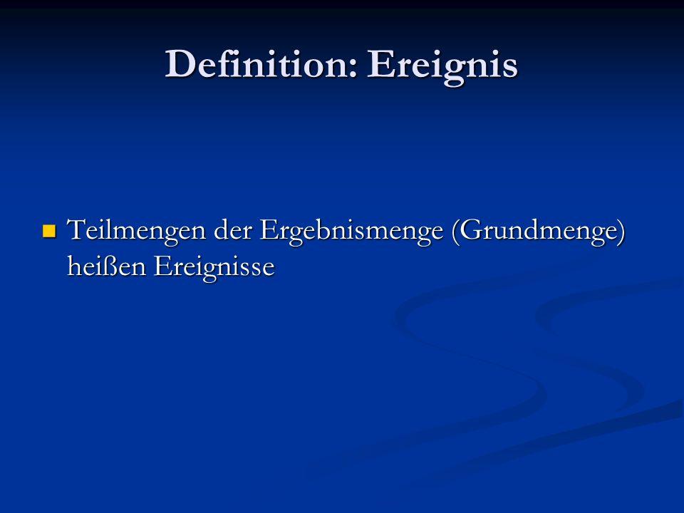 Definition: Ereignis Teilmengen der Ergebnismenge (Grundmenge) heißen Ereignisse