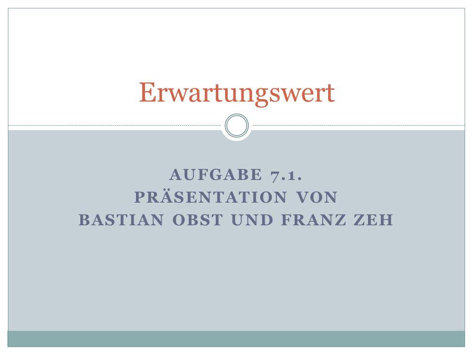 Aufgabe 7.1. Präsentation von Bastian Obst und Franz Zeh