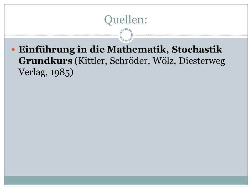 Quellen: Einführung in die Mathematik, Stochastik Grundkurs (Kittler, Schröder, Wölz, Diesterweg Verlag, 1985)