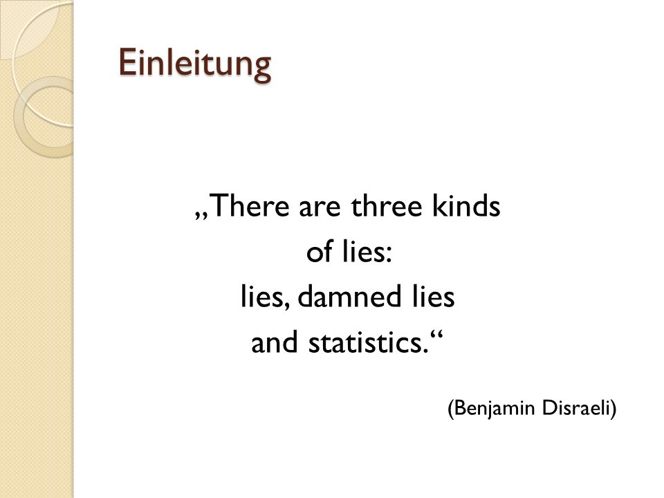 "Einleitung ""There are three kinds of lies: lies, damned lies"