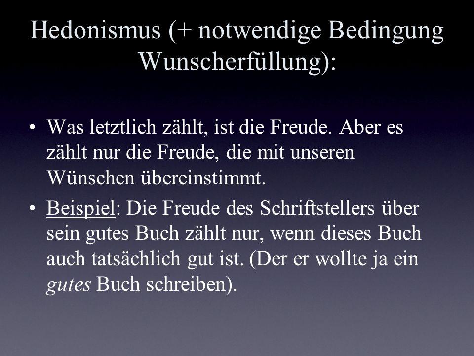 Hedonismus (+ notwendige Bedingung Wunscherfüllung):