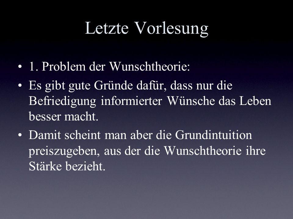 Letzte Vorlesung 1. Problem der Wunschtheorie: