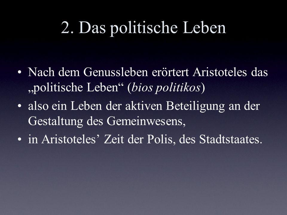 """2. Das politische Leben Nach dem Genussleben erörtert Aristoteles das """"politische Leben (bios politikos)"""