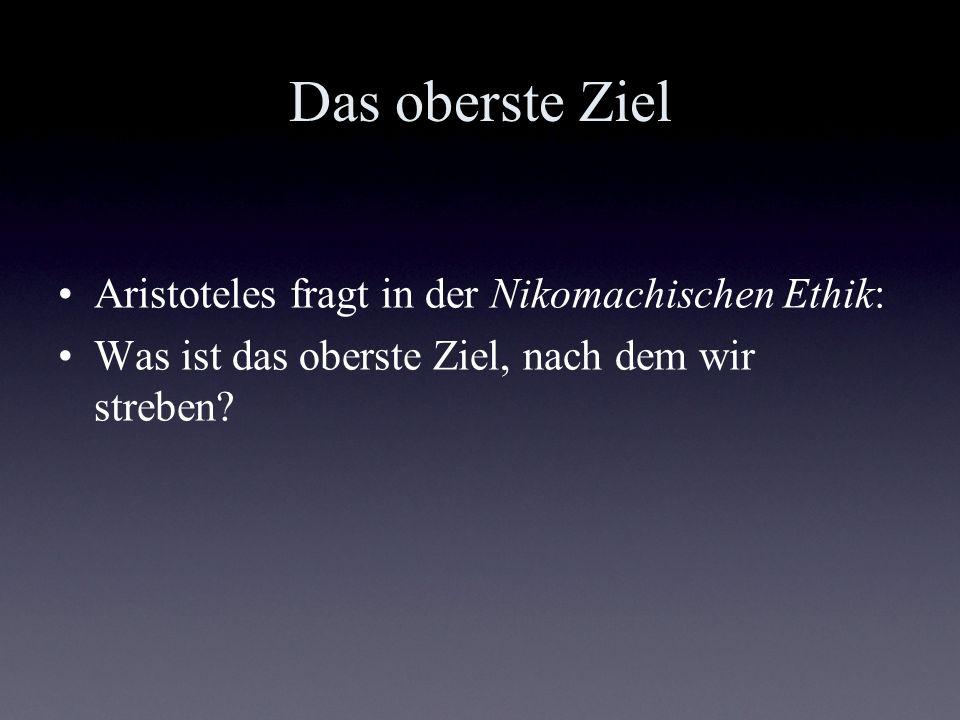 Das oberste Ziel Aristoteles fragt in der Nikomachischen Ethik:
