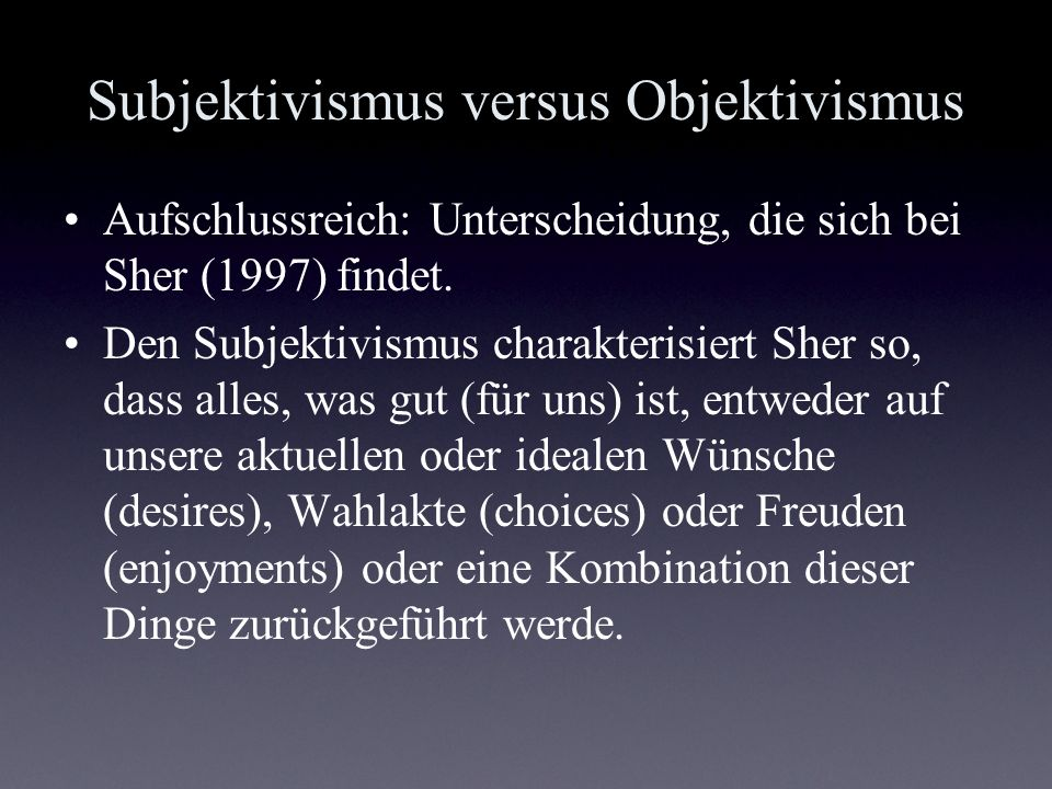 Subjektivismus versus Objektivismus