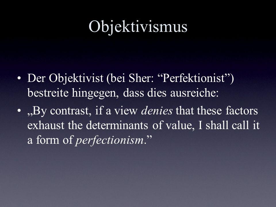 Objektivismus Der Objektivist (bei Sher: Perfektionist ) bestreite hingegen, dass dies ausreiche: