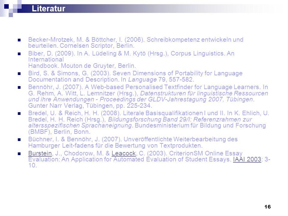 Literatur Becker-Mrotzek, M. & Böttcher, I. (2006). Schreibkompetenz entwickeln und beurteilen. Cornelsen Scriptor, Berlin.