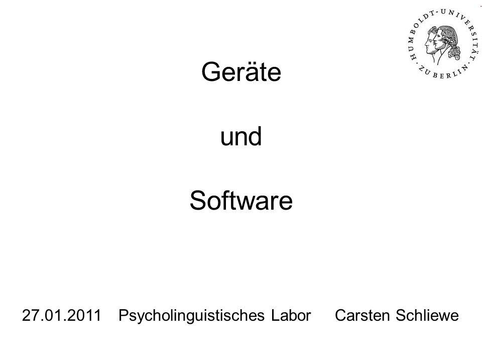 Geräte und Software 27.01.2011 Psycholinguistisches Labor Carsten Schliewe