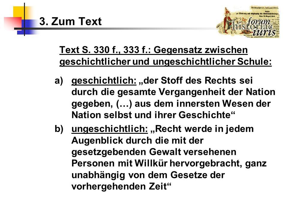3. Zum Text Text S. 330 f., 333 f.: Gegensatz zwischen geschichtlicher und ungeschichtlicher Schule: