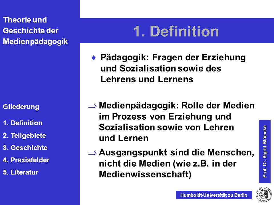 1. Definition Pädagogik: Fragen der Erziehung und Sozialisation sowie des Lehrens und Lernens.