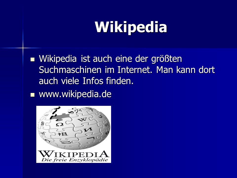 Wikipedia Wikipedia ist auch eine der größten Suchmaschinen im Internet. Man kann dort auch viele Infos finden.