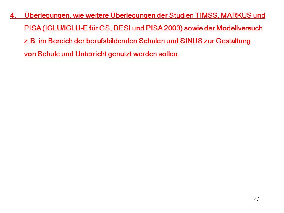 4. Überlegungen, wie weitere Überlegungen der Studien TIMSS, MARKUS und