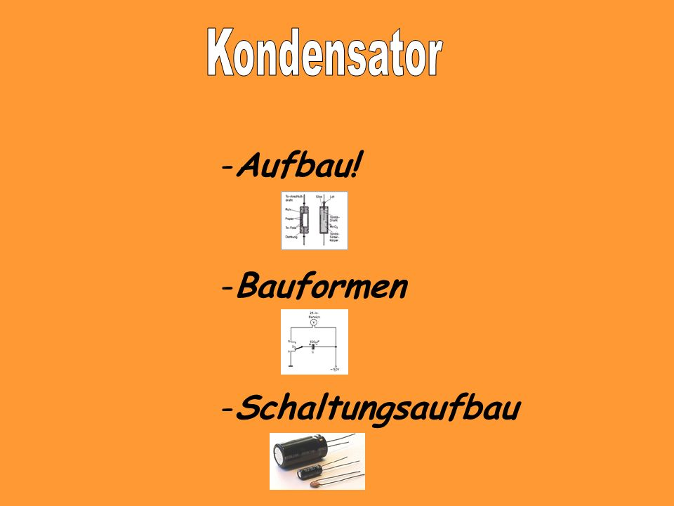 Kondensator Aufbau! Bauformen Schaltungsaufbau