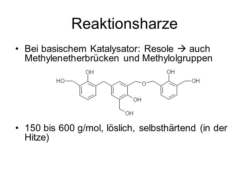 Reaktionsharze Bei basischem Katalysator: Resole  auch Methylenetherbrücken und Methylolgruppen.
