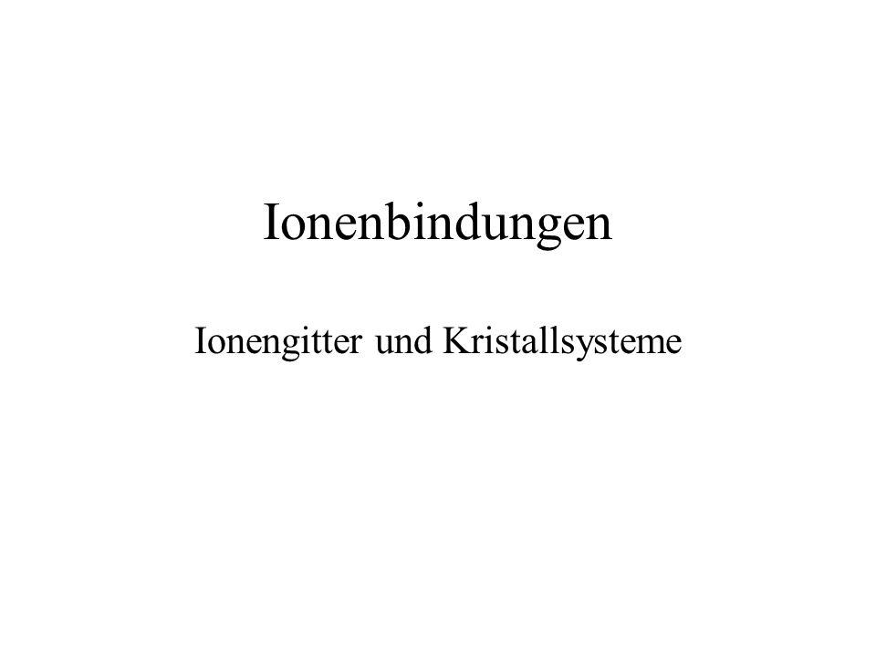 Ionenbindungen Ionengitter und Kristallsysteme