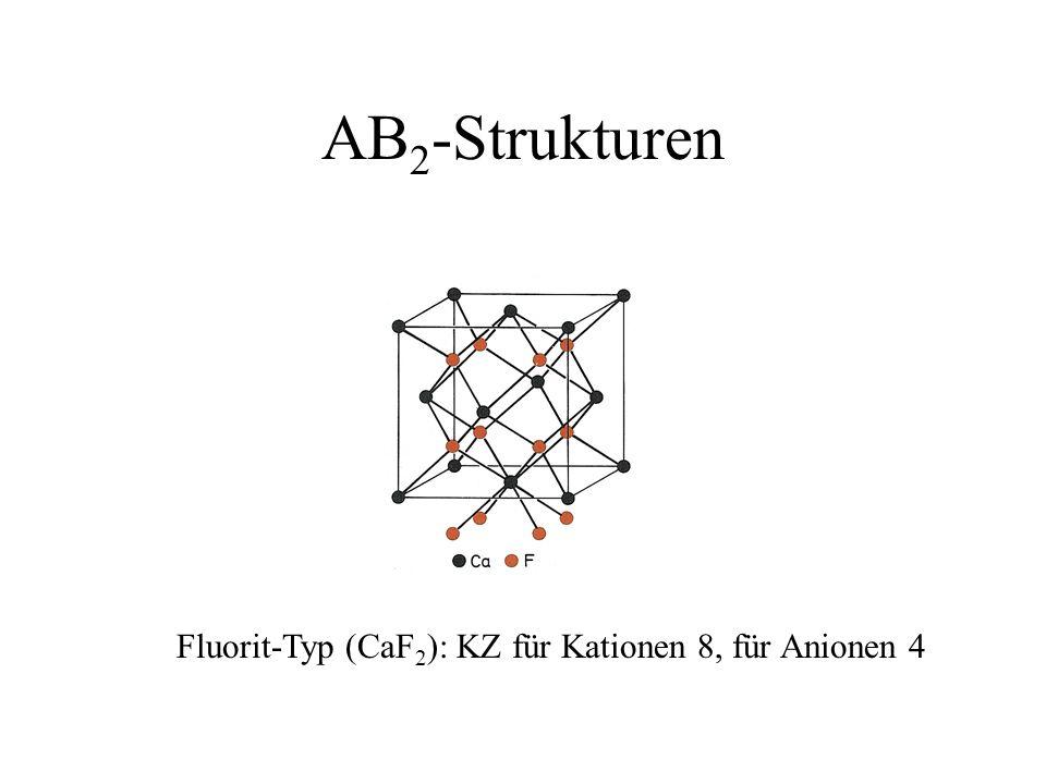 AB2-Strukturen Fluorit-Typ (CaF2): KZ für Kationen 8, für Anionen 4