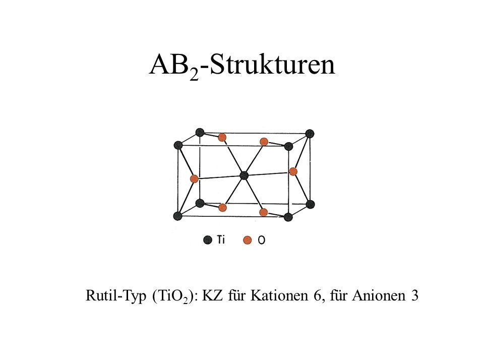 AB2-Strukturen Rutil-Typ (TiO2): KZ für Kationen 6, für Anionen 3