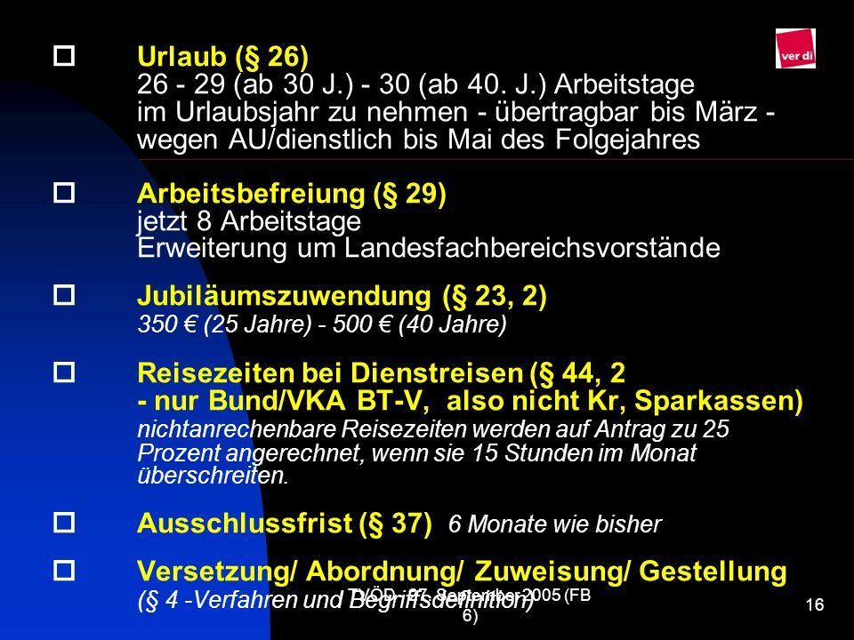 o. Urlaub (§ 26). 26 - 29 (ab 30 J. ) - 30 (ab 40. J. ) Arbeitstage