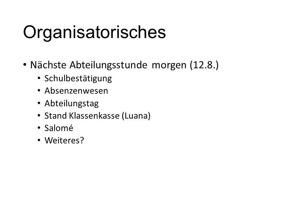 Organisatorisches Nächste Abteilungsstunde morgen (12.8.)