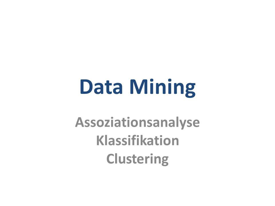Assoziationsanalyse Klassifikation Clustering