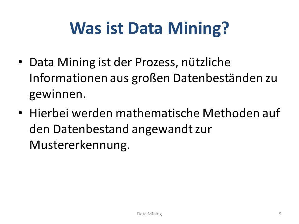 Was ist Data Mining Data Mining ist der Prozess, nützliche Informationen aus großen Datenbeständen zu gewinnen.