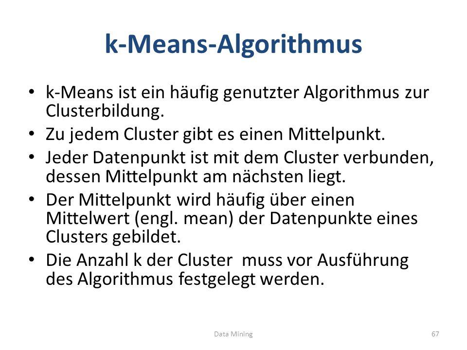 k-Means-Algorithmus k-Means ist ein häufig genutzter Algorithmus zur Clusterbildung. Zu jedem Cluster gibt es einen Mittelpunkt.