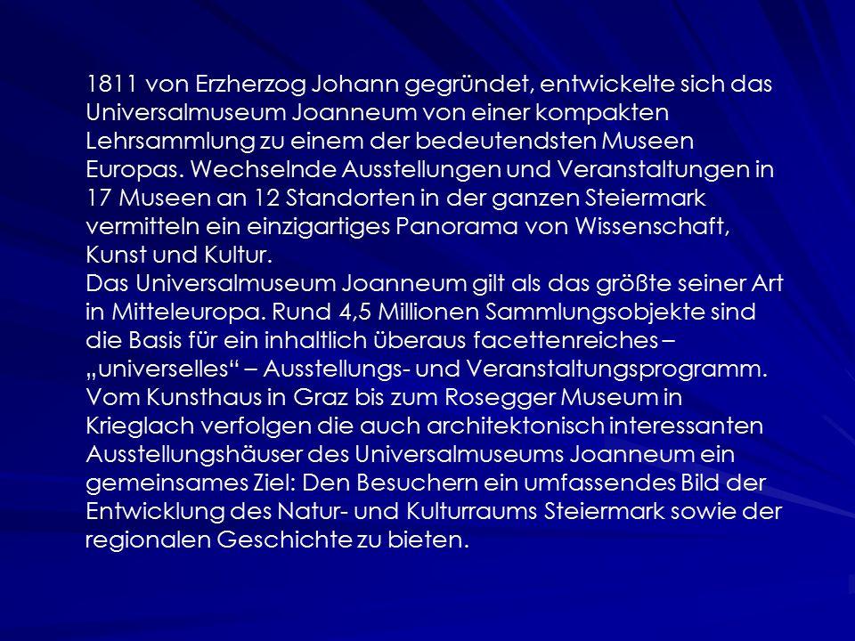 1811 von Erzherzog Johann gegründet, entwickelte sich das Universalmuseum Joanneum von einer kompakten Lehrsammlung zu einem der bedeutendsten Museen Europas.
