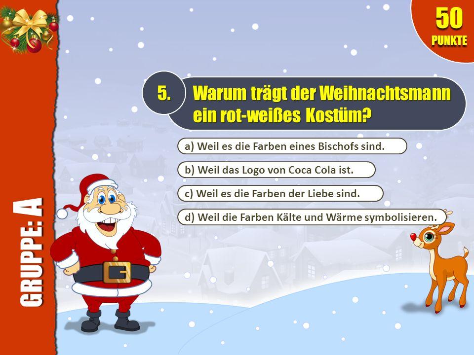 50 PUNKTE 5. Warum trägt der Weihnachtsmann ein rot-weißes Kostüm