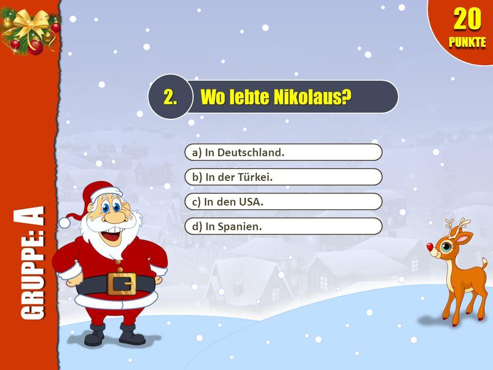 20 PUNKTE 2. Wo lebte Nikolaus a) In Deutschland. b) In der Türkei.