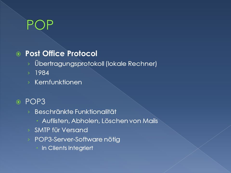 POP Post Office Protocol POP3 Übertragungsprotokoll (lokale Rechner)