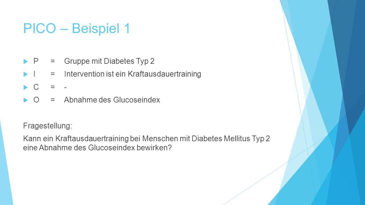 PICO – Beispiel 1 P = Gruppe mit Diabetes Typ 2