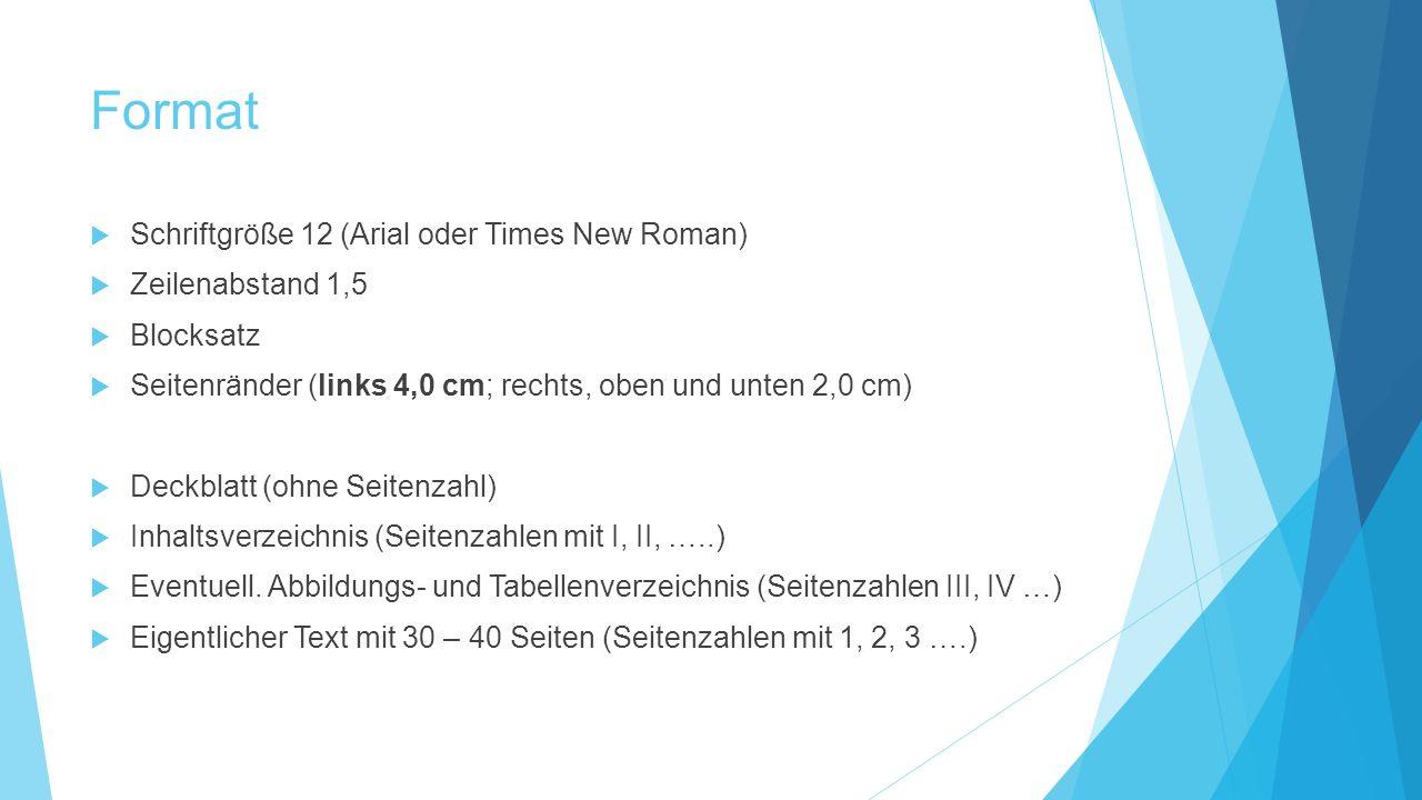 Format Schriftgröße 12 (Arial oder Times New Roman) Zeilenabstand 1,5