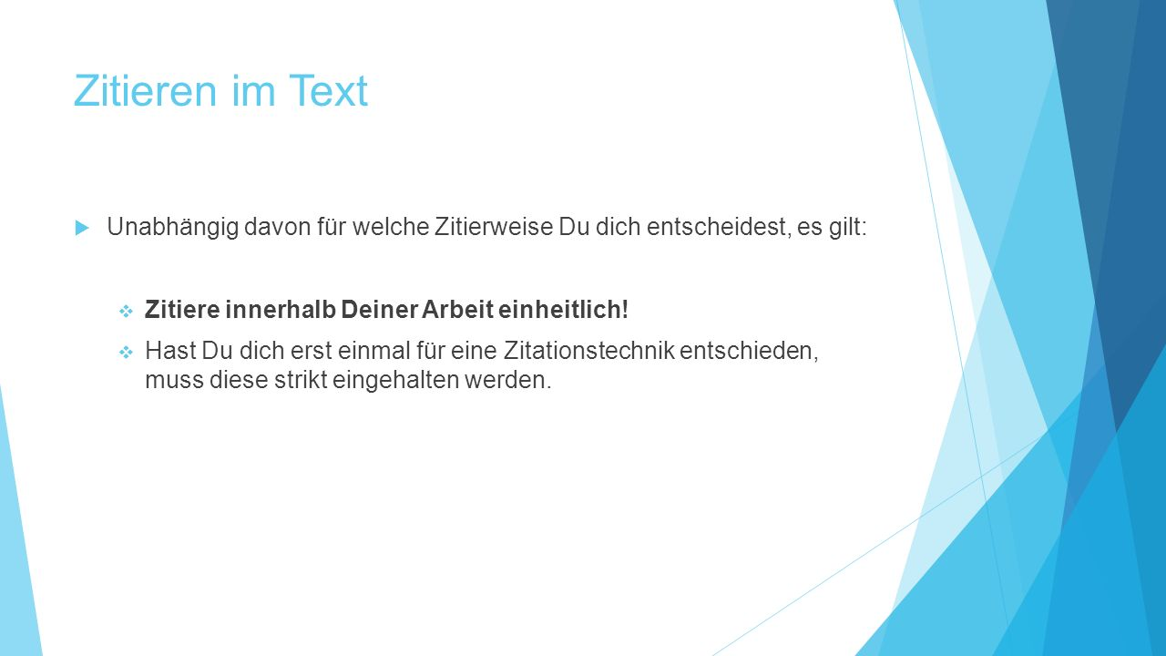 Zitieren im Text Unabhängig davon für welche Zitierweise Du dich entscheidest, es gilt: Zitiere innerhalb Deiner Arbeit einheitlich!