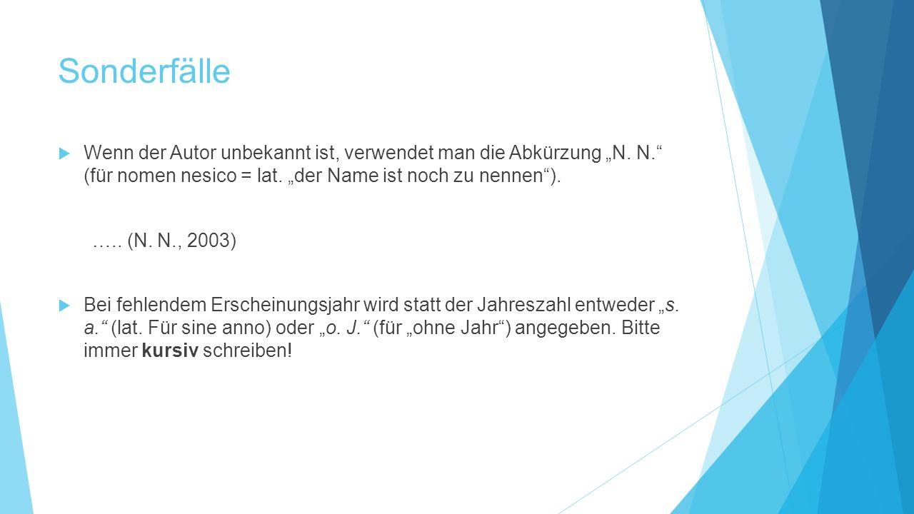 """Sonderfälle Wenn der Autor unbekannt ist, verwendet man die Abkürzung """"N. N. (für nomen nesico = lat. """"der Name ist noch zu nennen )."""