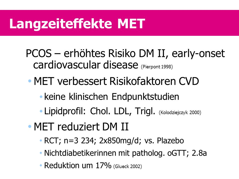 Langzeiteffekte MET PCOS – erhöhtes Risiko DM II, early-onset cardiovascular disease (Pierpont 1998)