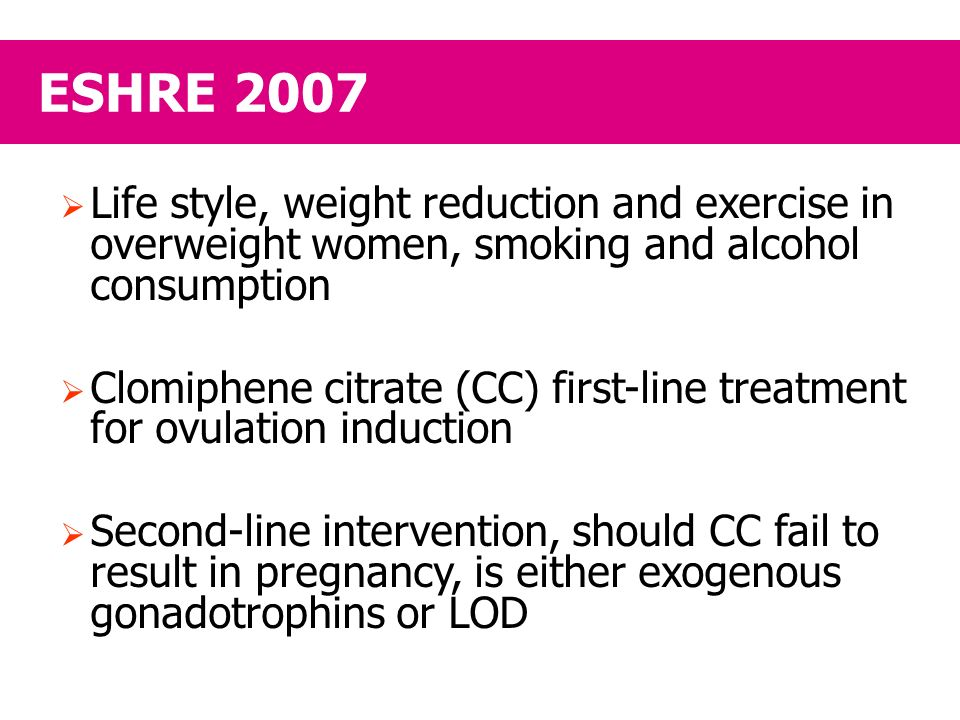 ESHRE 2007 Life style, weight reduction and exercise in overweight women, smoking and alcohol consumption.