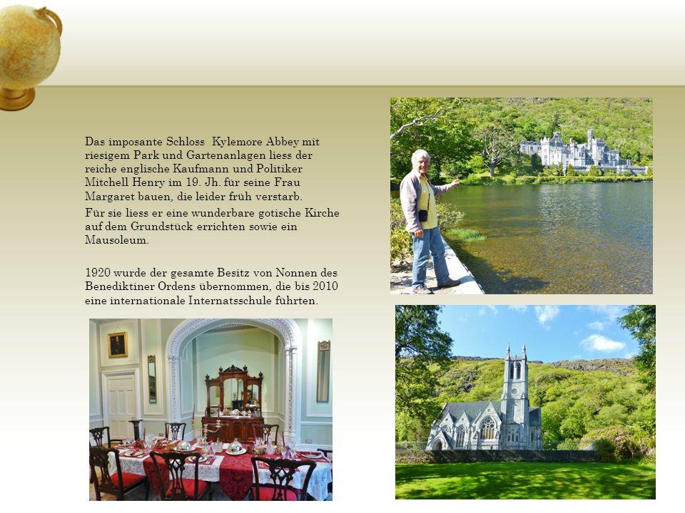 Das imposante Schloss Kylemore Abbey mit riesigem Park und Gartenanlagen liess der reiche englische Kaufmann und Politiker Mitchell Henry im 19. Jh. für seine Frau Margaret bauen, die leider früh verstarb.