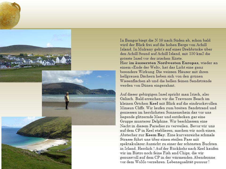 In Bangor biegt die N 59 nach Süden ab, schon bald wird der Blick frei auf die hohen Berge von Achill Island. In Mulrany geht's auf einer Drehbrücke über den Achill Sound auf Achill Island, mit 150 km2 die grösste Insel vor der irischen Küste.