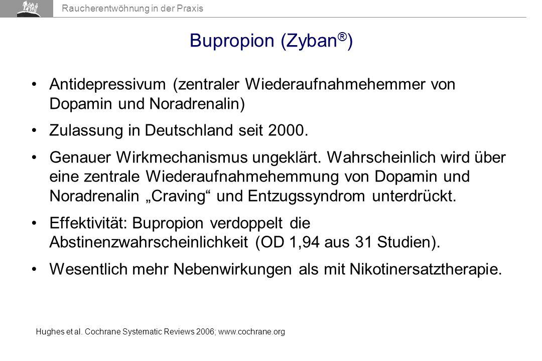 Bupropion (Zyban®) Antidepressivum (zentraler Wiederaufnahmehemmer von Dopamin und Noradrenalin) Zulassung in Deutschland seit 2000.