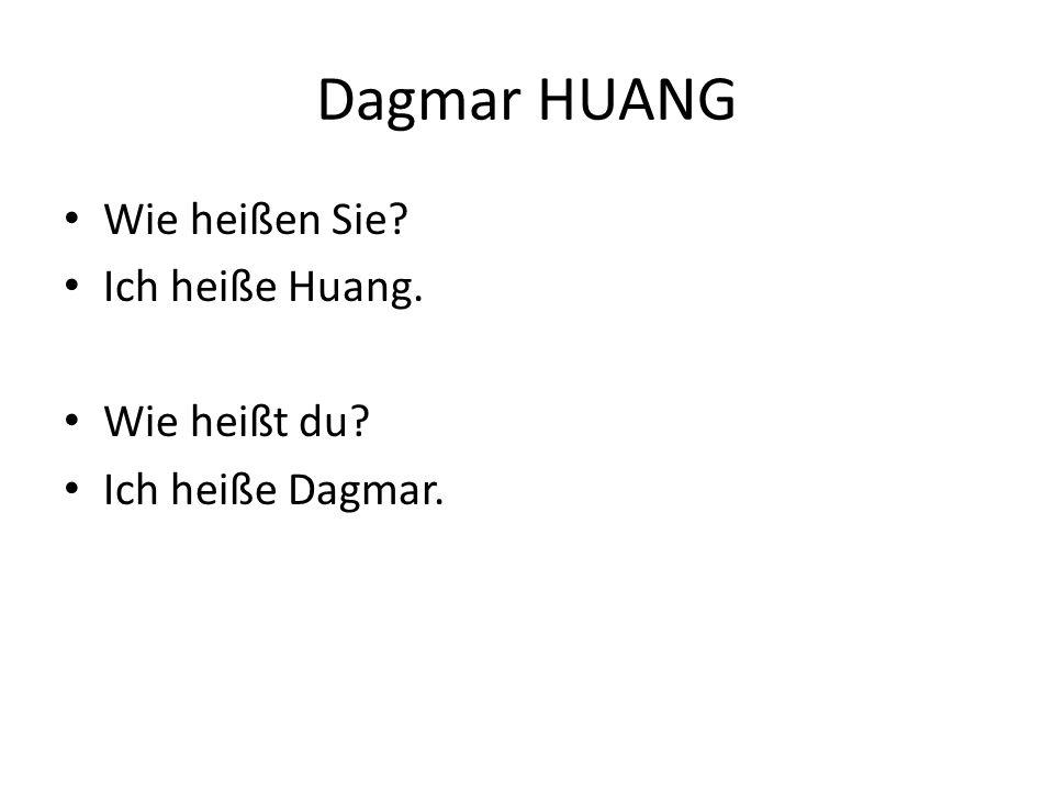 Dagmar HUANG Wie heißen Sie Ich heiße Huang. Wie heißt du