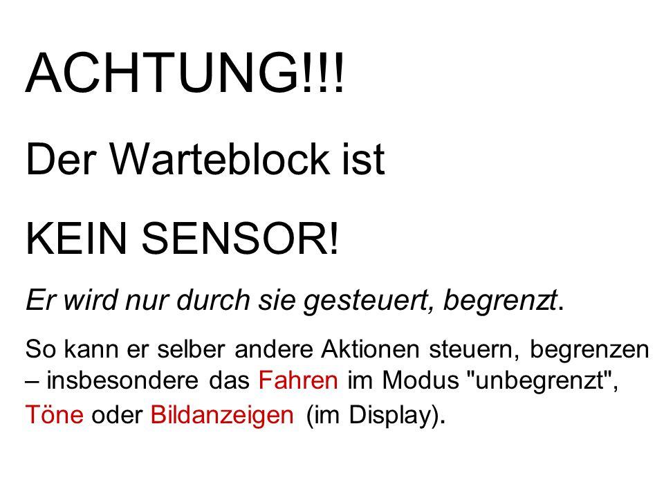 ACHTUNG!!! Der Warteblock ist KEIN SENSOR!