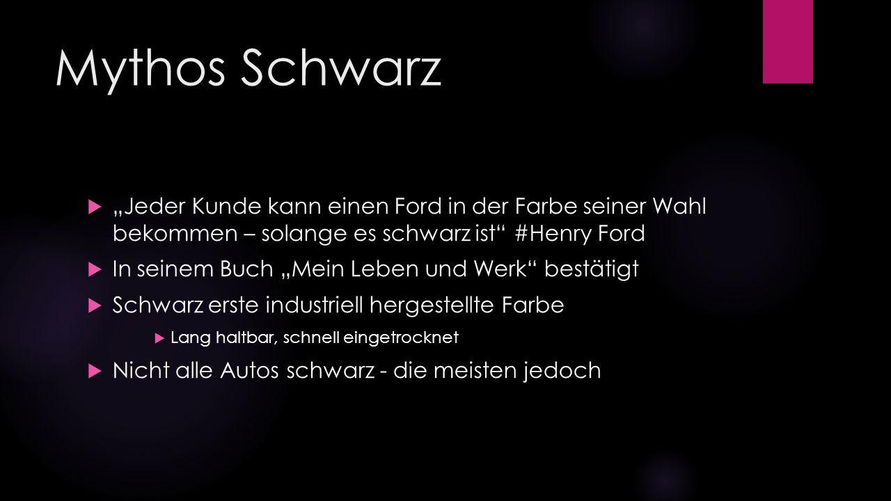 """Mythos Schwarz """"Jeder Kunde kann einen Ford in der Farbe seiner Wahl bekommen – solange es schwarz ist #Henry Ford."""