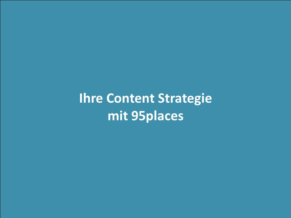 Ihre Content Strategie mit 95places