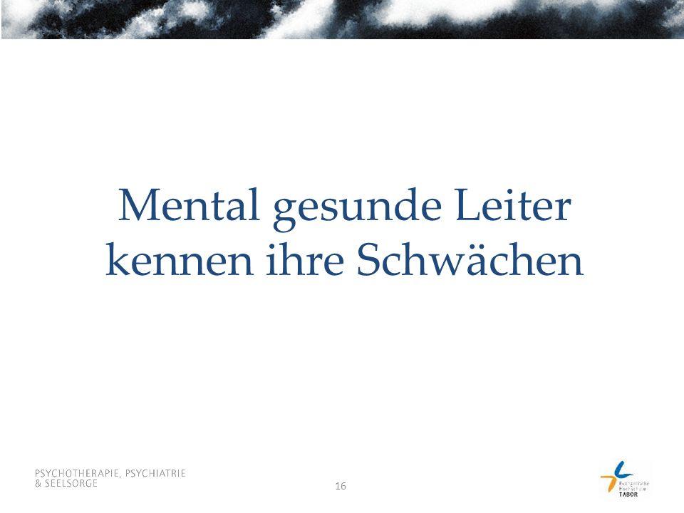 Mental gesunde Leiter kennen ihre Schwächen