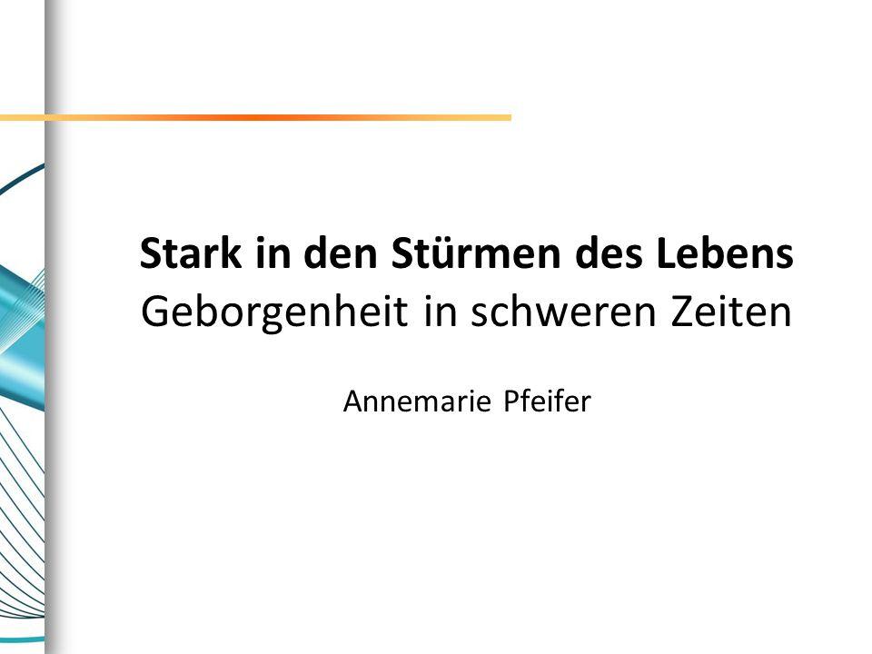 Stark in den Stürmen des Lebens Geborgenheit in schweren Zeiten Annemarie Pfeifer