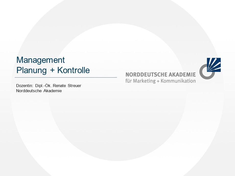 Management Planung + Kontrolle Dozentin: Dipl.-Ök. Renate Streuer