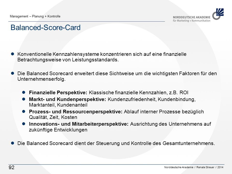 Balanced-Score-Card Konventionelle Kennzahlensysteme konzentrieren sich auf eine finanzielle Betrachtungsweise von Leistungsstandards.