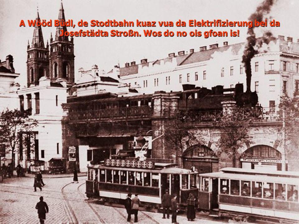 A Wööd Büdl, de Stodtbahn kuaz vua da Elektrifizierung bei da Josefstädta Stroßn.