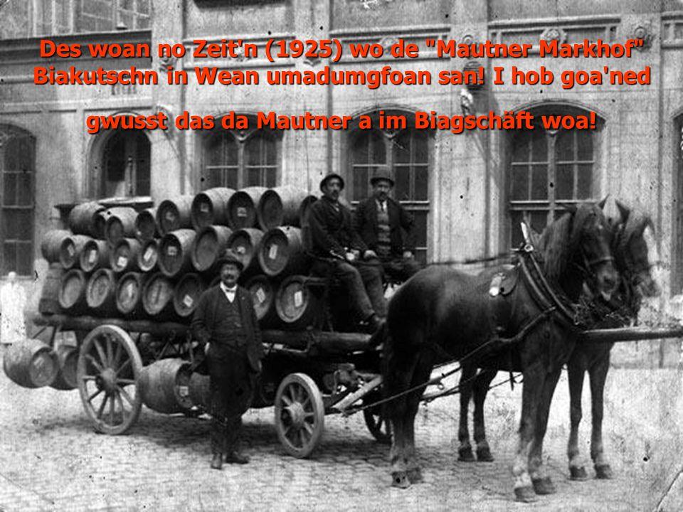 Des woan no Zeit n (1925) wo de Mautner Markhof Biakutschn in Wean umadumgfoan san.