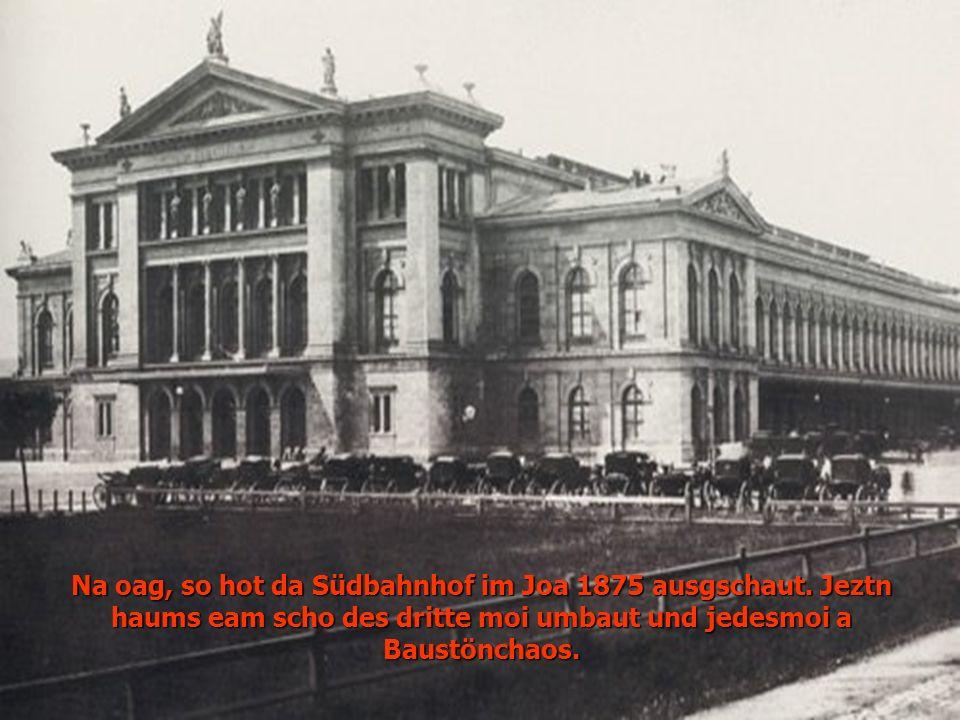 Na oag, so hot da Südbahnhof im Joa 1875 ausgschaut